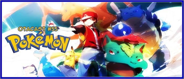 Otacast #55 – Jogos de Pokémon