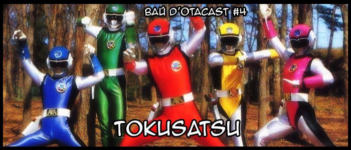 Baú do Otacast #04 – Tokusatsu