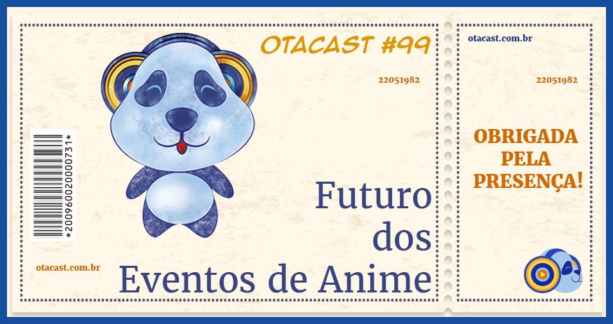 Otacast #99 – Futuro dos eventos de Anime