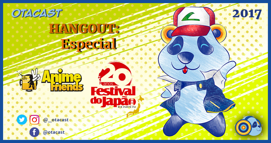 Hangout Especial – Anime Friends e Festival do Japão 2017