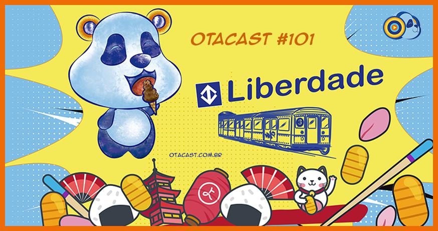 Otacast #101 – Liberdade: Akihabara Brasileira