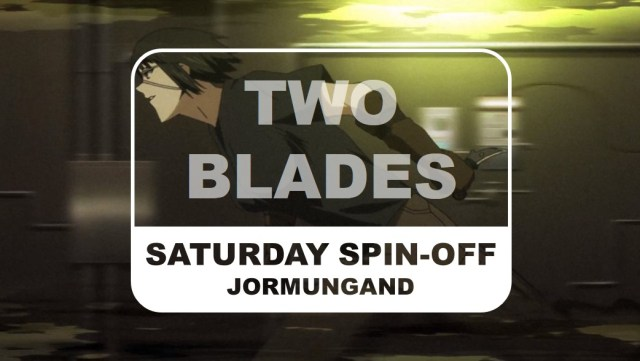 Jormungand Saturday Spin-off Two Blades Title