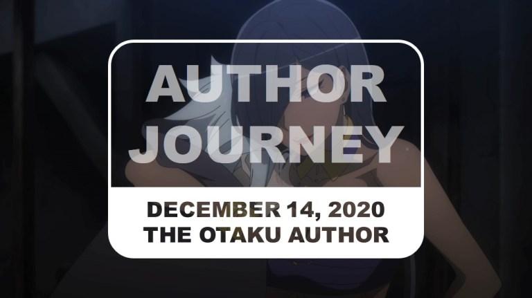 The Otaku Author Journey December 14 2020