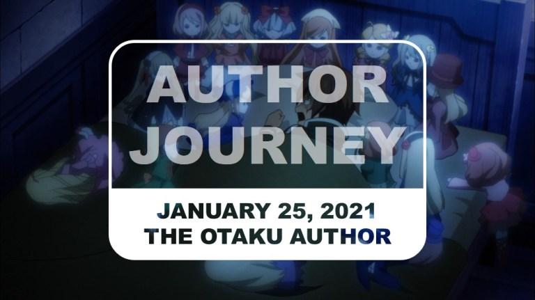 The Otaku Author Journey January 25 2021
