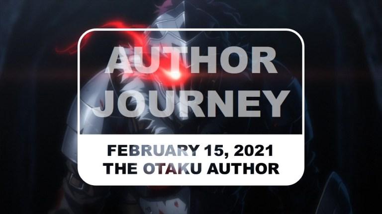 The Otaku Author Journey February 15 2021