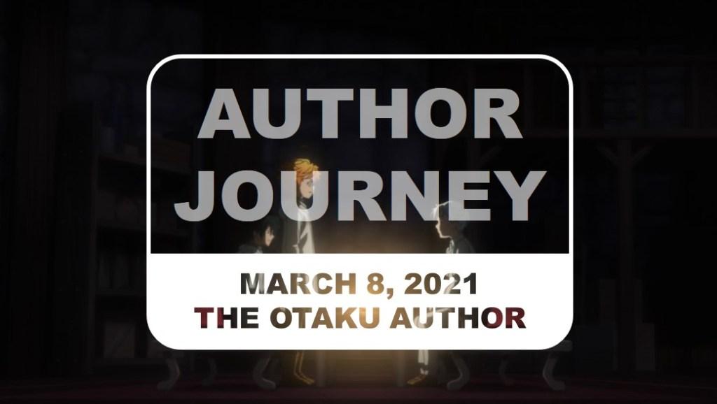 The Otaku Author Journey March 8 2021