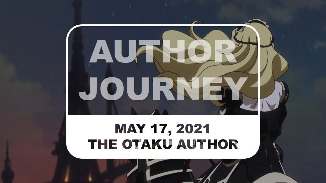 The Otaku Author Journey May 17 2021