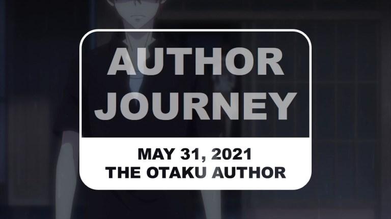 The Otaku Author Journey May 31 2021