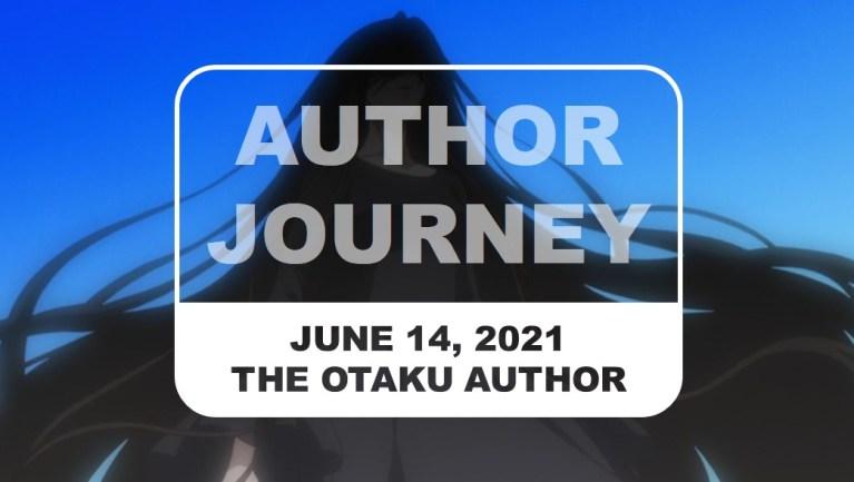 The Otaku Author Journey June 14 2021