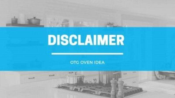 Disclaimer for Otg Oven idea