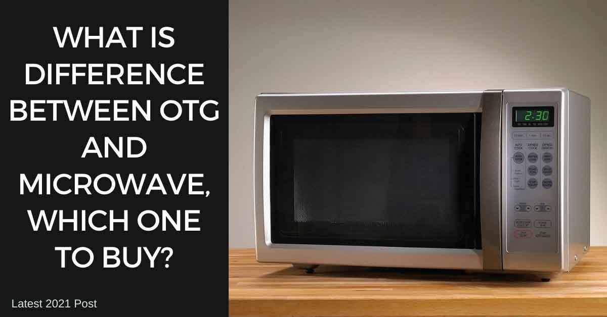 difference between otg oven and microwave oven