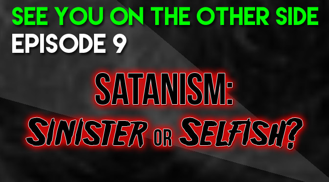 Satanism: Sinister or Selfish?