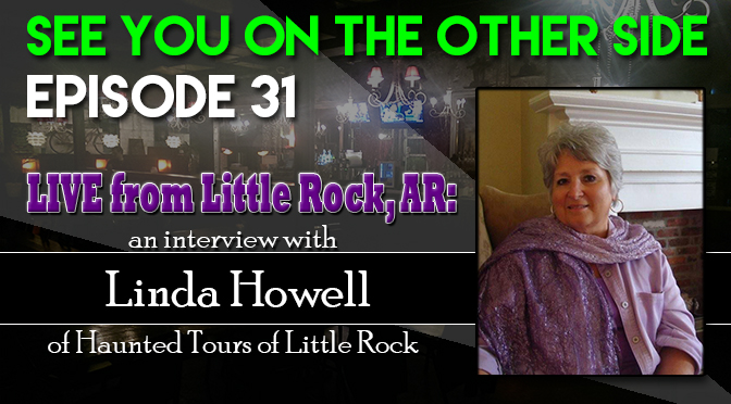 Live from Little Rock, AR: An Interview with Linda Howell of Haunted Tours of Little Rock