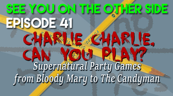 Charlie Charlie, Can You Play? Supernatural Party Games from Bloody Mary to The Candyman