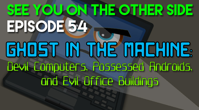 54 - Ghost In The Machine: Devil Computers, Possessed Androids, and Evil Office Buildings