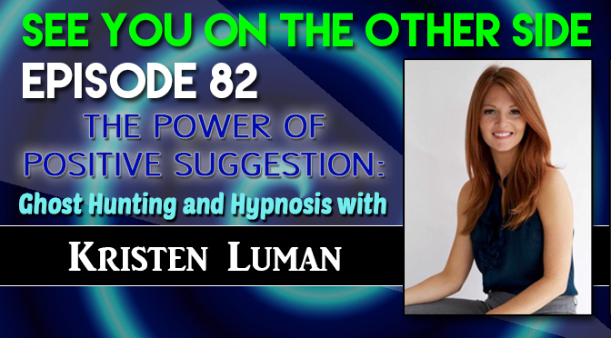 The Power of Positive Suggestion: Ghost Hunting and Hypnosis with Kristen Luman