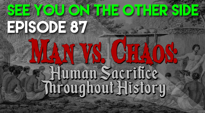 87 - Man Vs. Chaos: Human Sacrifice Throughout History