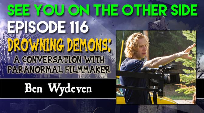 Drowning Demons: A Conversation with Paranormal Filmmaker Ben Wydeven