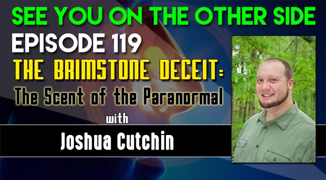 The Brimstone Deceit: The Scent of the Paranormal with Joshua Cutchin