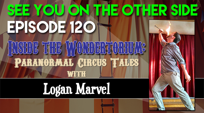 Inside the Wondertorium: Paranormal Circus Tales with Logan Marvel
