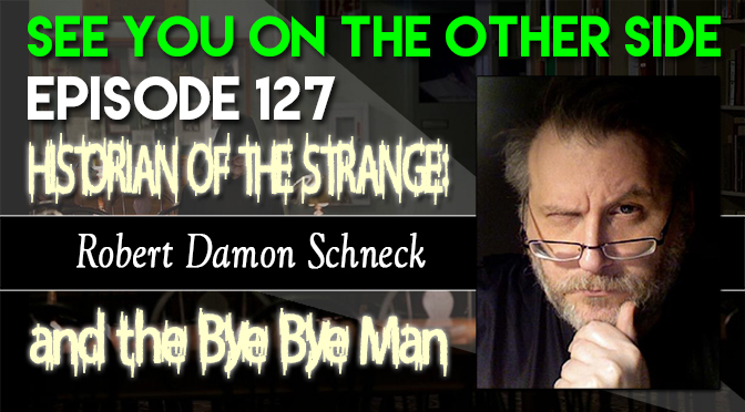 Historian Of The Strange: Robert Damon Schneck and The Bye Bye Man