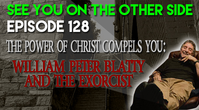 The Power of Christ Compels You: William Peter Blatty and The Exorcist