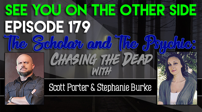 The Scholar and The Psychic: Chasing the Dead with Scott Porter and Stephanie Burke