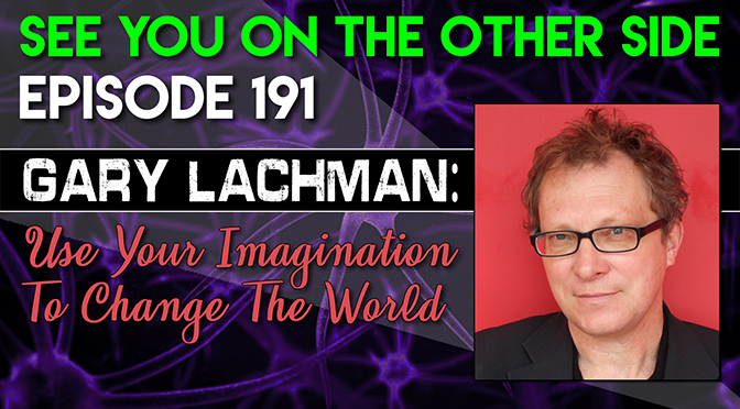 Gary Lachman: Use Your Imagination To Change The World