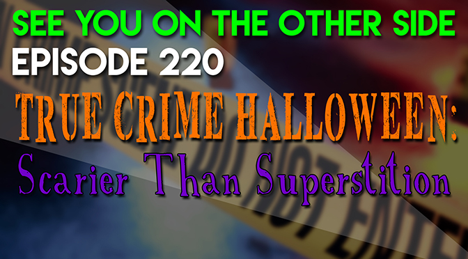 True Crime Halloween: Scarier Than Superstition