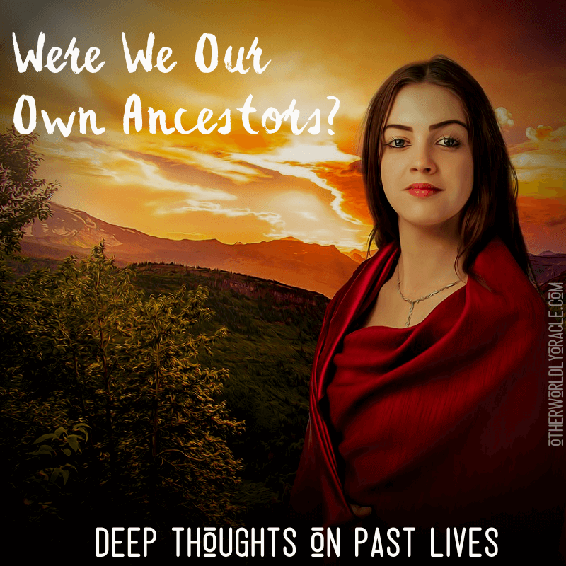 Could We Have Been our Ancestors in Past Lives?