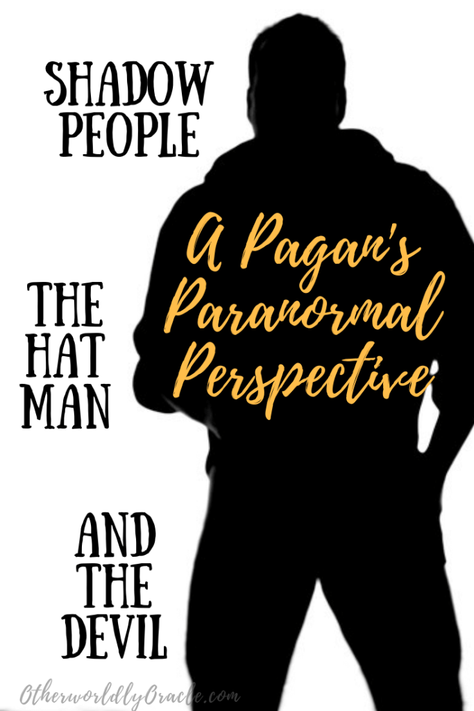 Shadow Man, The Hat Man, and the Devil: A Pagan's Paranormal Perspective