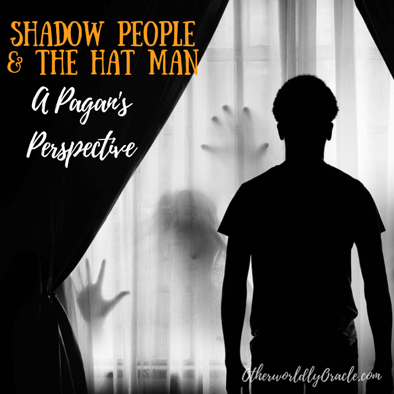 Shadow People and the Hat Man: A Pagan's Perspective