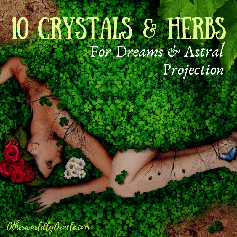 10 Herbs and Crystals for Astral Projection, Dream Magic, and More