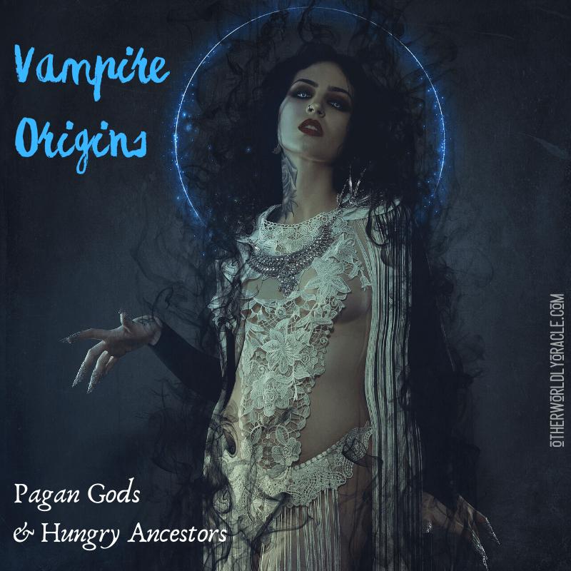 SECRET Vampire Origins: Pagan Goddesses, Hungry Ancestors and More