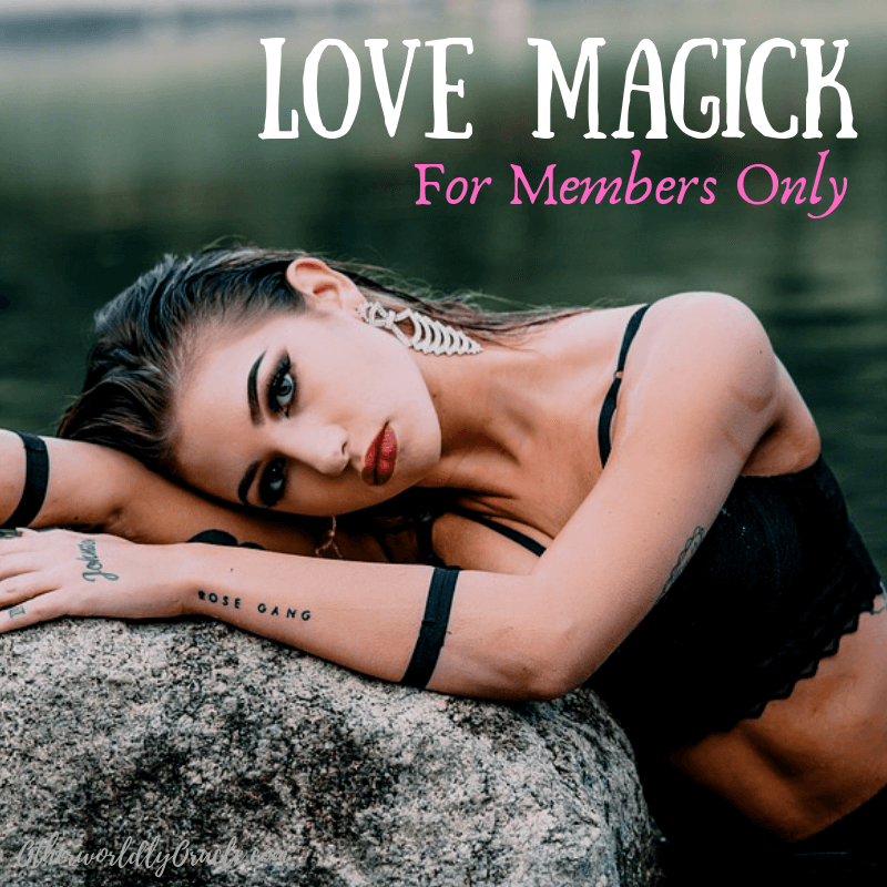 Love Magick: Self Care, Love Charms and Spells for Members Only