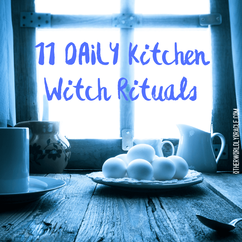 11 Daily Kitchen Witch Rituals