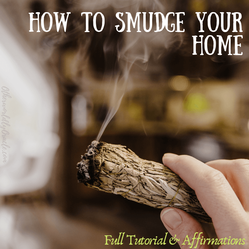 How to Smudge Your Home: Full Tutorial and Smudging Affirmations
