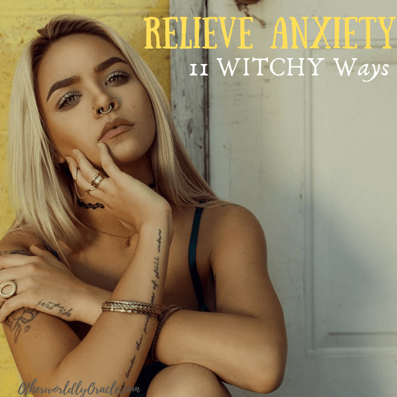 Relieve Anxiety! 11 EFFECTIVE Witchy Ways