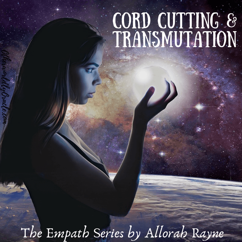 The Empath Series: Cord Cutting and Energy Transmutation