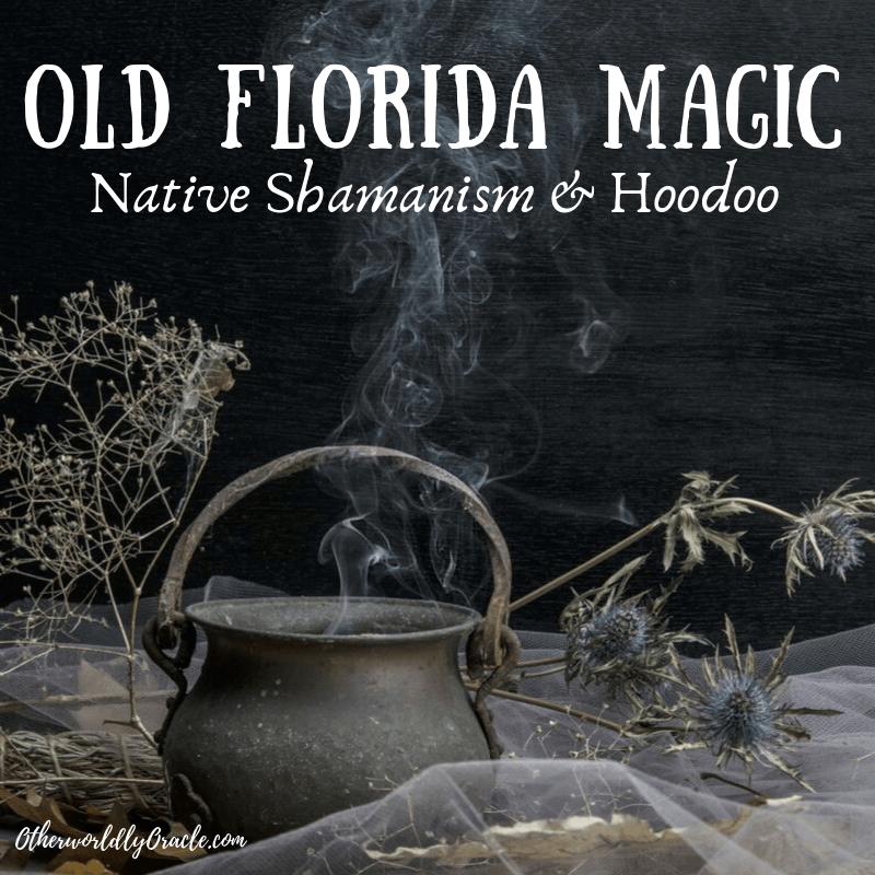 Old Florida Folk Magic: Native Shamanism and Hoodoo (Part 1)