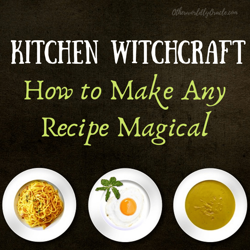 Kitchen Witchcraft: How to Turn Any Recipe Magical!