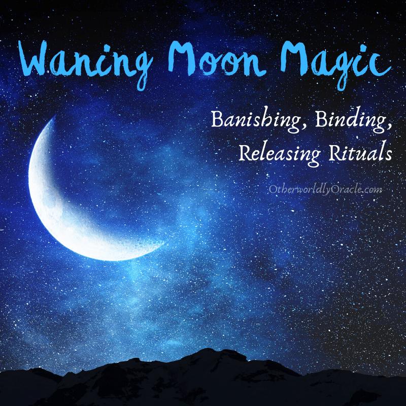 Waning Moon Magic: Binding, Reversal and Releasing Waning Moon Rituals