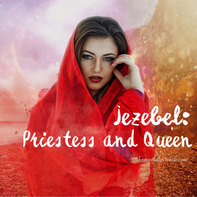Queen Jezebel: Vilified Pagan Priestess of Israel and How to Work With Her