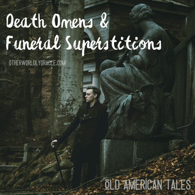 American Omens of Death, Funeral Superstitions and Lore