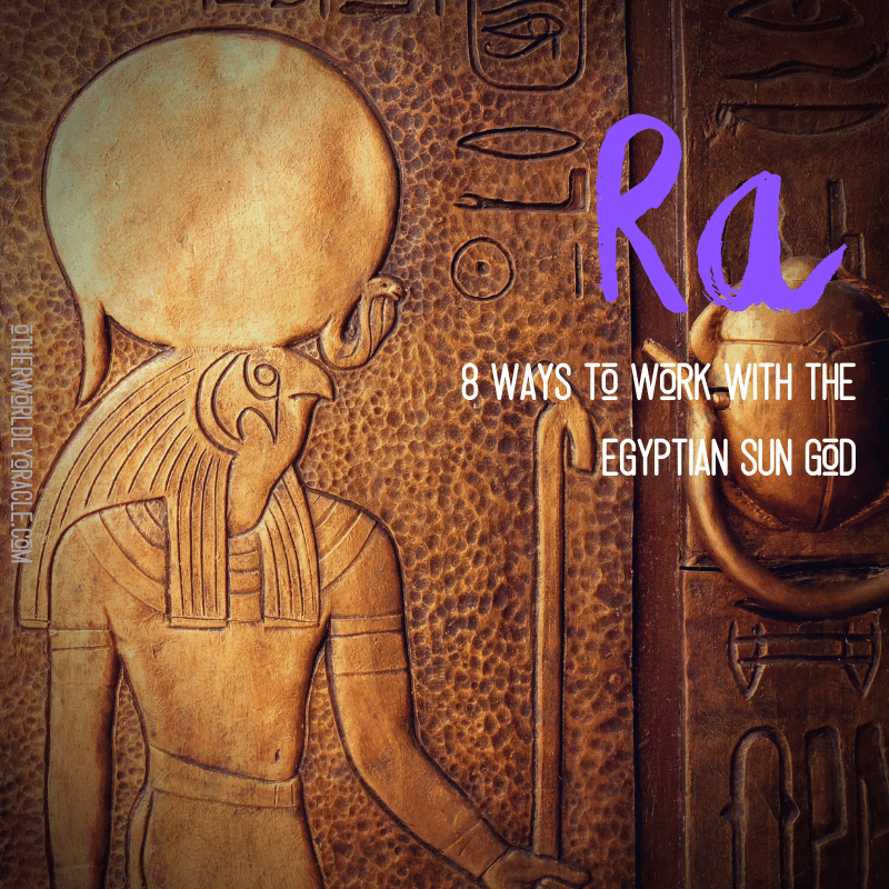 Ra Egyptian God of the Sun: 8 Ways to Work With Him