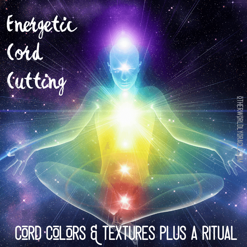 Energetic Cord Cutting: Colors & Textures of Cords and a Ritual