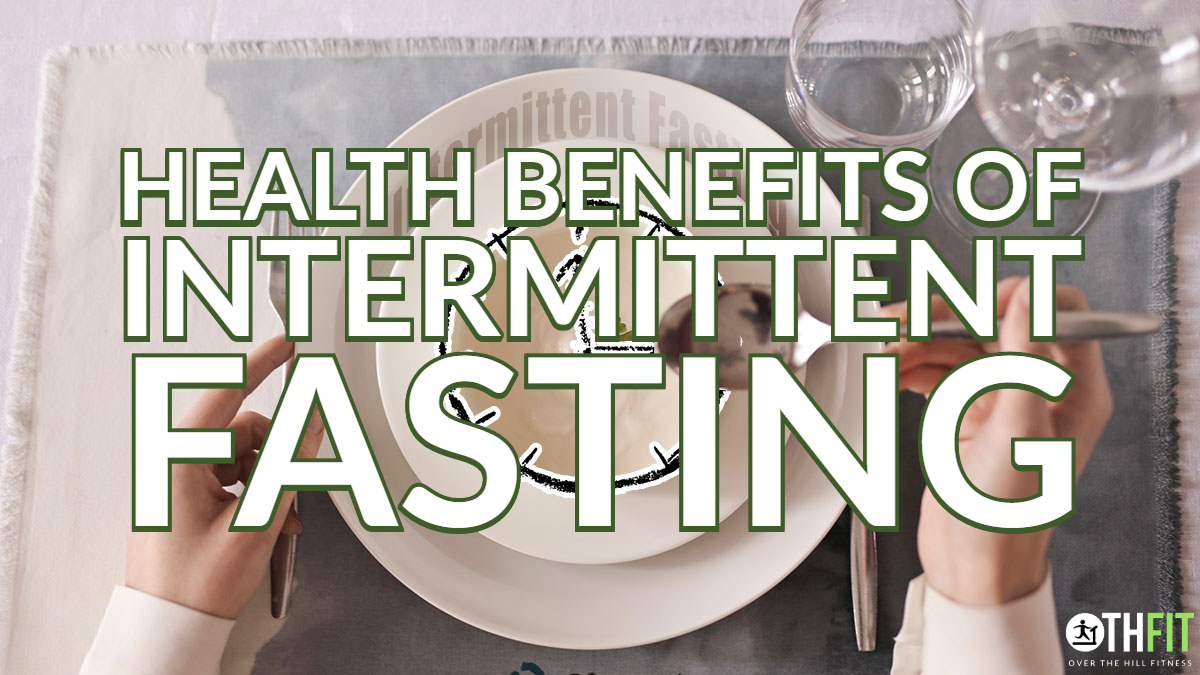 Health Benefits Of Intermittent Fasting : Over The Hill Fitness