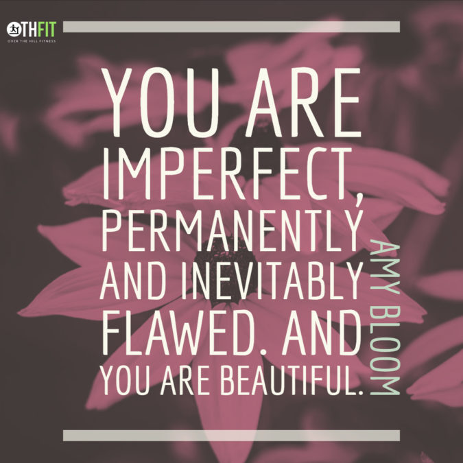 You are imperfect, permanently and inevitably flawed. And you are beautiful. – Amy Bloom –