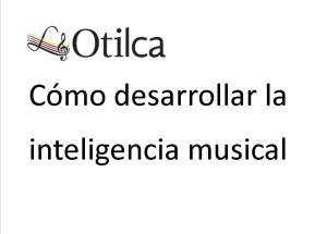 Cómo desarrollar la inteligencia musical
