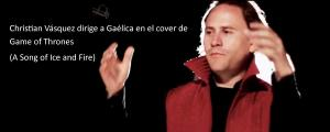 Christian Vásquez dirige a Gaélica en el cover de Game of Thrones (A Song of Ice and Fire)